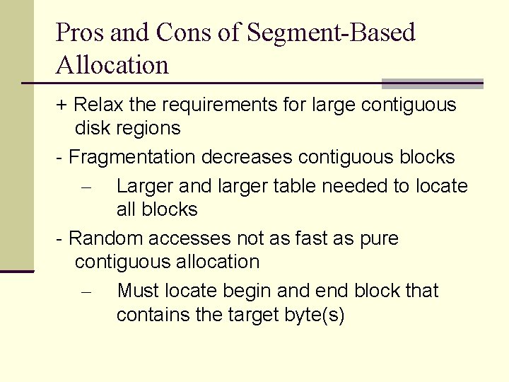 Pros and Cons of Segment-Based Allocation + Relax the requirements for large contiguous disk
