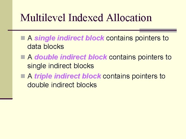 Multilevel Indexed Allocation A single indirect block contains pointers to data blocks A double