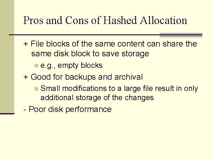 Pros and Cons of Hashed Allocation + File blocks of the same content can