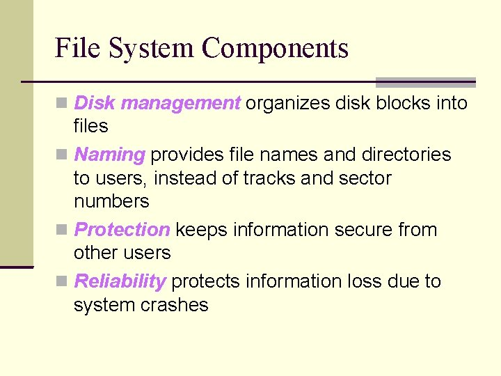 File System Components Disk management organizes disk blocks into files Naming provides file names