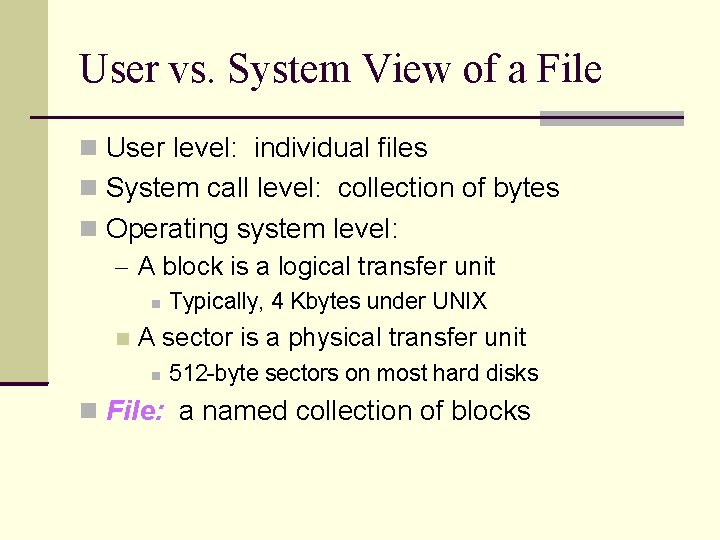 User vs. System View of a File User level: individual files System call level:
