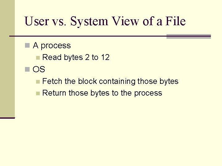 User vs. System View of a File A process Read bytes 2 to 12