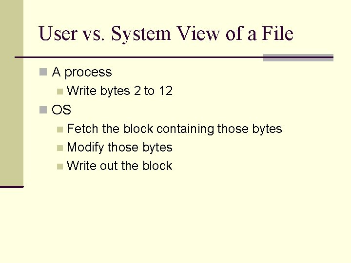 User vs. System View of a File A process Write bytes 2 to 12