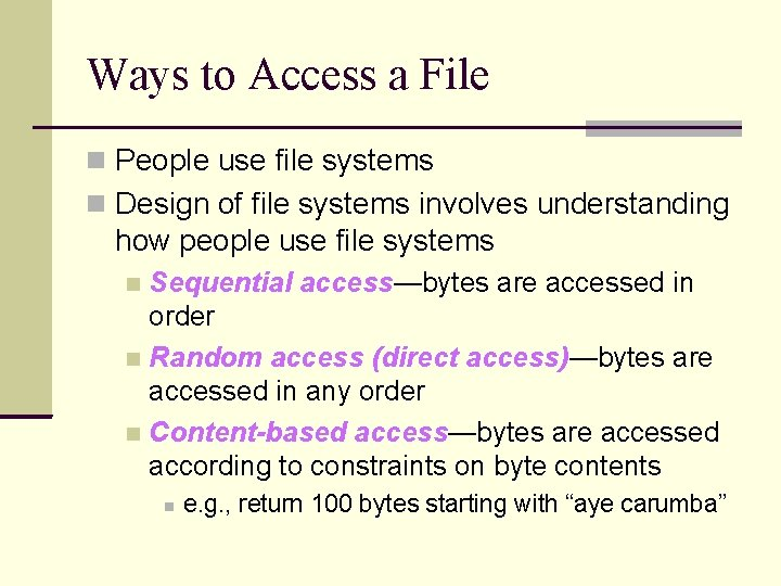 Ways to Access a File People use file systems Design of file systems involves