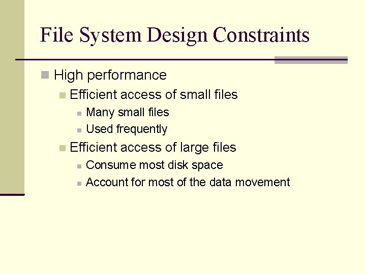 File System Design Constraints High performance Efficient access of small files Many small files