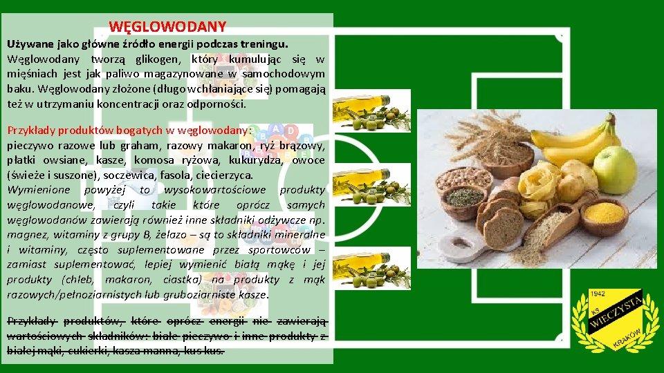 WĘGLOWODANY Używane jako główne źródło energii podczas treningu. Węglowodany tworzą glikogen, który kumulując się