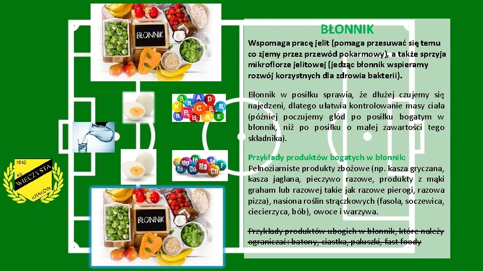 BŁONNIK Wspomaga pracę jelit (pomaga przesuwać się temu co zjemy przez przewód pokarmowy), a