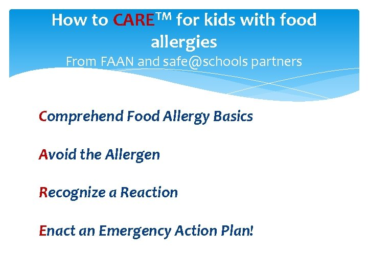 How to CARETM for kids with food allergies From FAAN and safe@schools partners Comprehend
