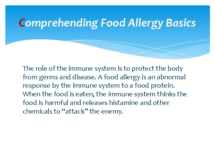 Comprehending Food Allergy Basics The role of the immune system is to protect the