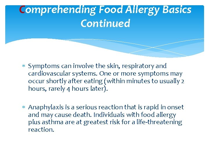 Comprehending Food Allergy Basics Continued Symptoms can involve the skin, respiratory and cardiovascular systems.
