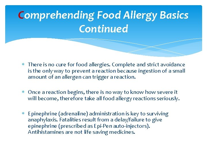 Comprehending Food Allergy Basics Continued There is no cure for food allergies. Complete and