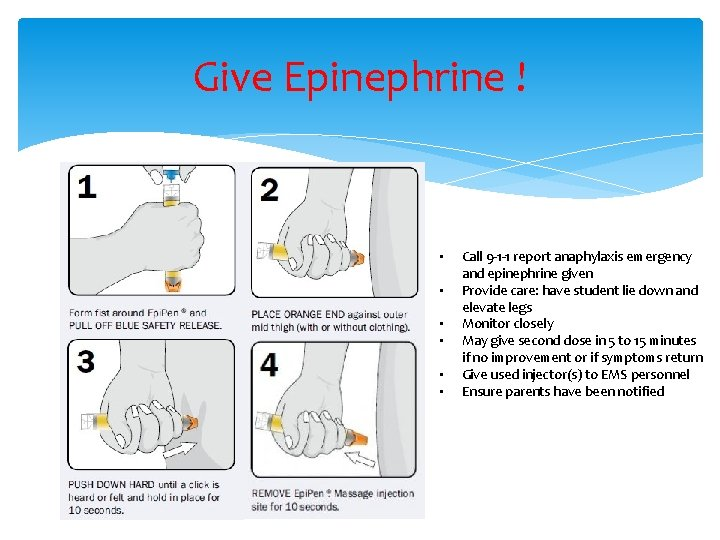 Give Epinephrine ! • • • Call 9 -1 -1 report anaphylaxis emergency and