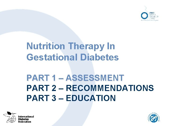 Nutrition Therapy In Gestational Diabetes PART 1 – ASSESSMENT PART 2 – RECOMMENDATIONS PART