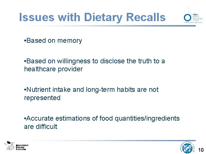 Issues with Dietary Recalls • Based on memory • Based on willingness to disclose