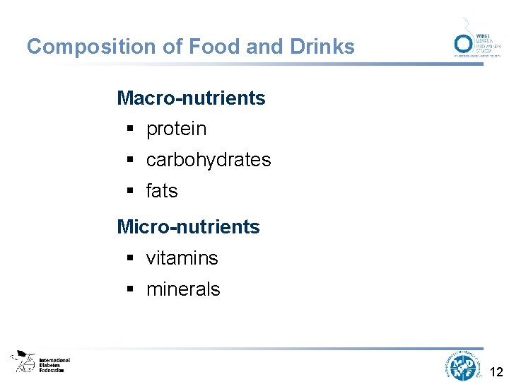 Composition of Food and Drinks Macro-nutrients § protein § carbohydrates § fats Micro-nutrients §