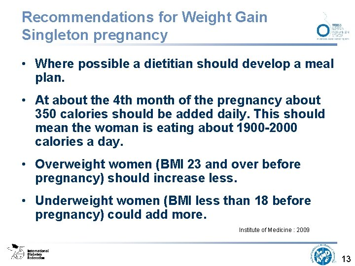 Recommendations for Weight Gain Singleton pregnancy • Where possible a dietitian should develop a
