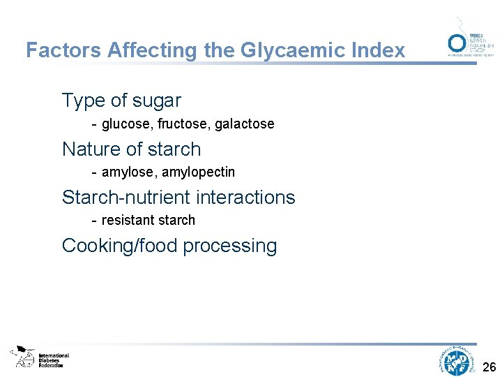 Factors Affecting the Glycaemic Index Type of sugar - glucose, fructose, galactose Nature of