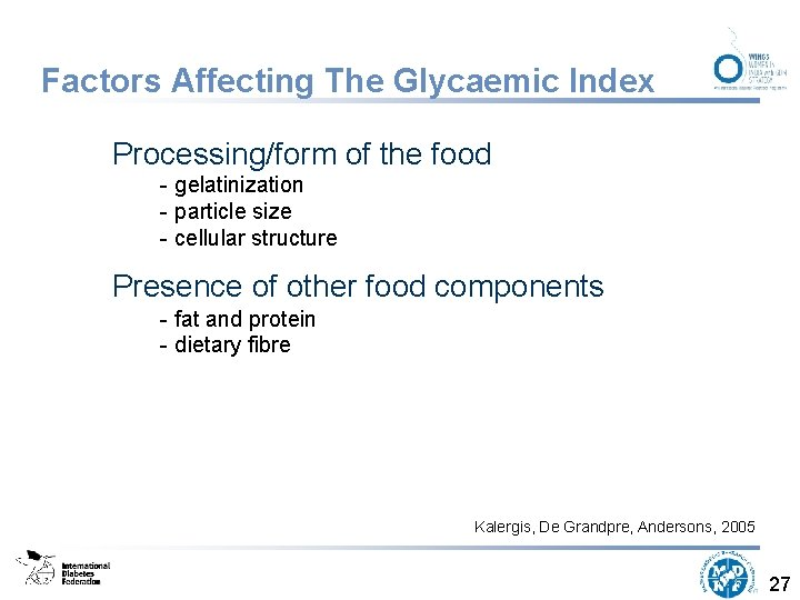 Factors Affecting The Glycaemic Index Processing/form of the food - gelatinization - particle size