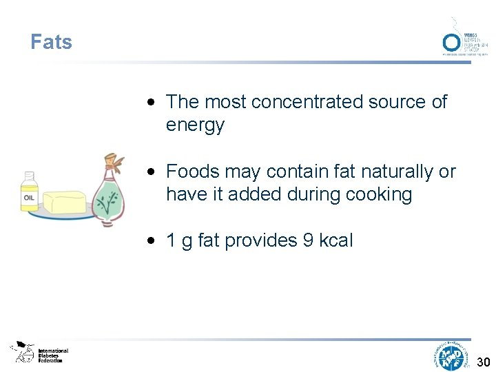 Fats • The most concentrated source of energy • Foods may contain fat naturally