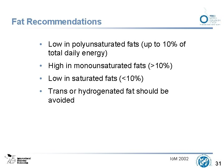 Fat Recommendations • Low in polyunsaturated fats (up to 10% of total daily energy)
