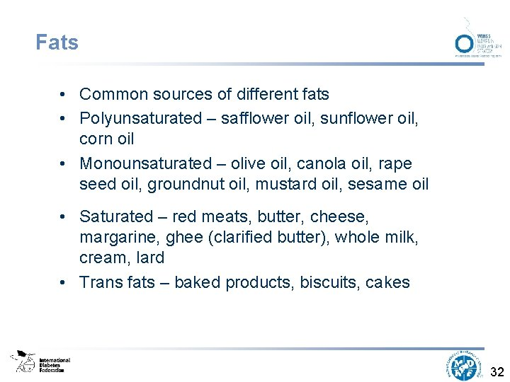 Fats • Common sources of different fats • Polyunsaturated – safflower oil, sunflower oil,