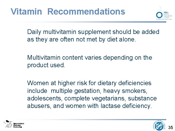 Vitamin Recommendations Daily multivitamin supplement should be added as they are often not met