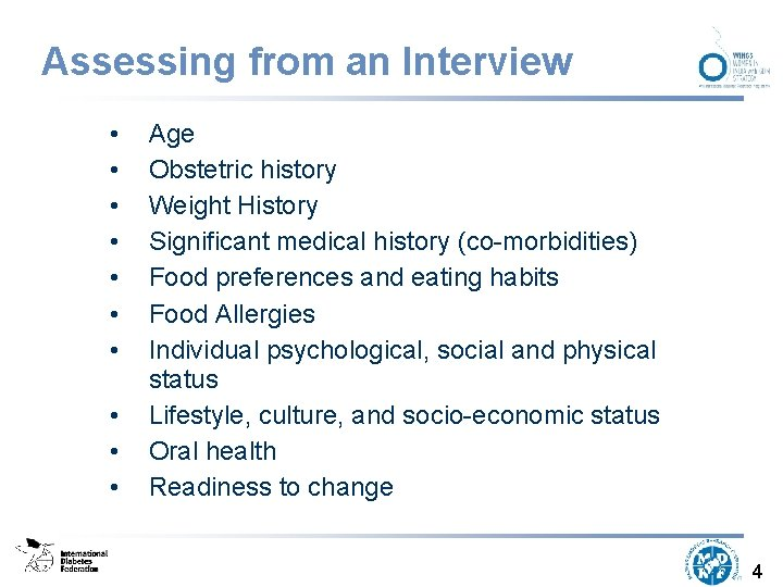 Assessing from an Interview • • • Age Obstetric history Weight History Significant medical