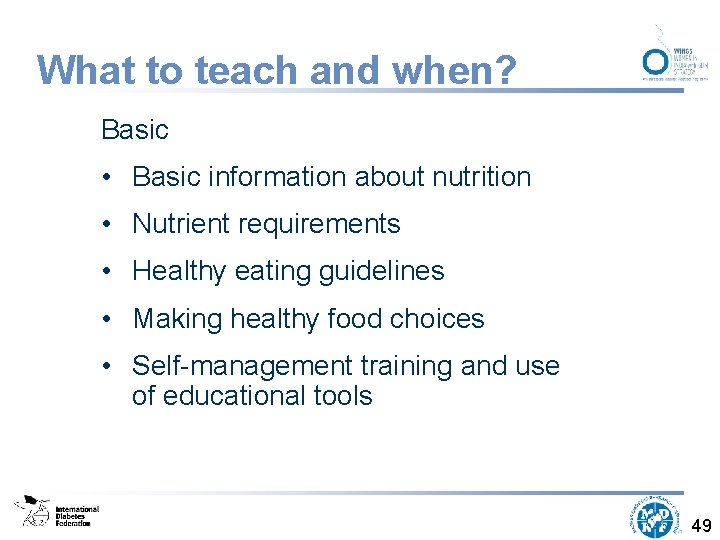 What to teach and when? Basic • Basic information about nutrition • Nutrient requirements