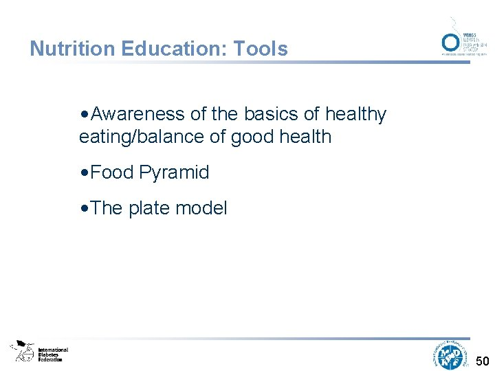 Nutrition Education: Tools • Awareness of the basics of healthy eating/balance of good health