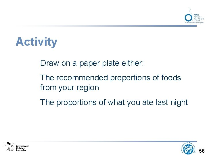 Activity Draw on a paper plate either: The recommended proportions of foods from your