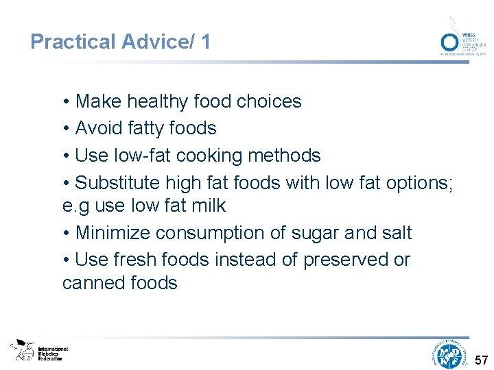 Practical Advice/ 1 • Make healthy food choices • Avoid fatty foods • Use