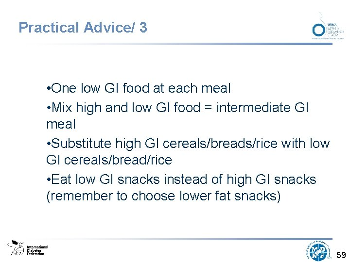 Practical Advice/ 3 • One low GI food at each meal • Mix high