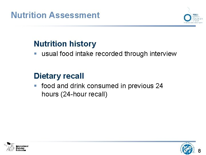 Nutrition Assessment Nutrition history § usual food intake recorded through interview Dietary recall §