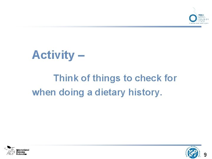 Activity – Think of things to check for when doing a dietary history. 9