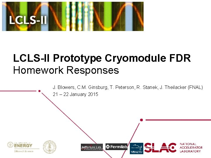 LCLS-II Prototype Cryomodule FDR Homework Responses J. Blowers, C. M. Ginsburg, T. Peterson, R.