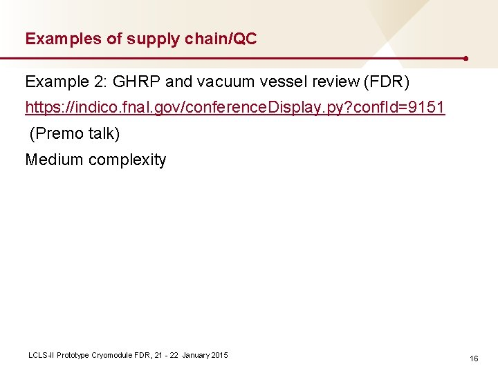Examples of supply chain/QC Example 2: GHRP and vacuum vessel review (FDR) https: //indico.