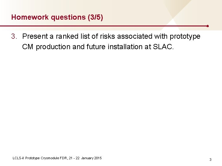Homework questions (3/5) 3. Present a ranked list of risks associated with prototype CM
