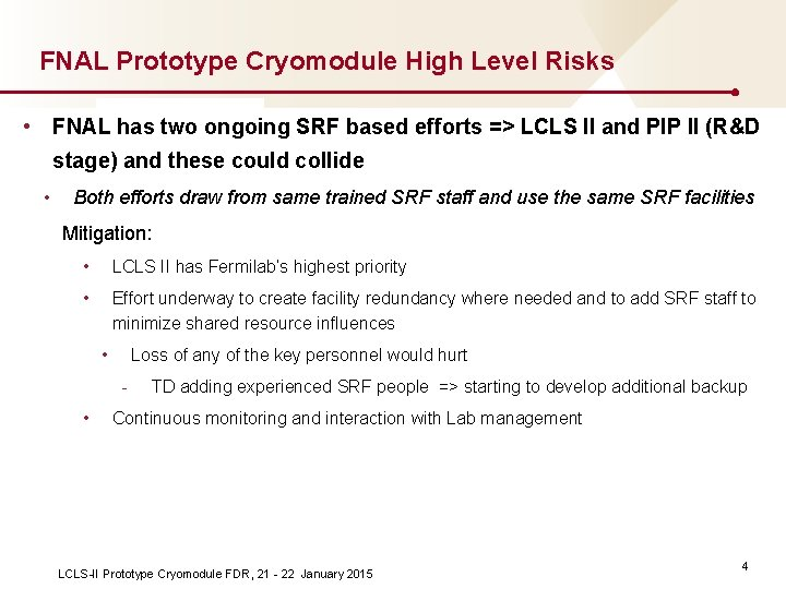 FNAL Prototype Cryomodule High Level Risks • FNAL has two ongoing SRF based efforts