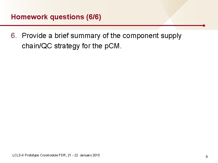 Homework questions (6/6) 6. Provide a brief summary of the component supply chain/QC strategy