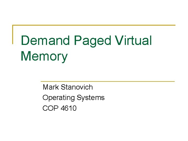 Demand Paged Virtual Memory Mark Stanovich Operating Systems COP 4610