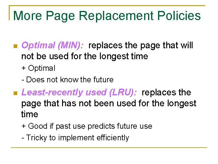 More Page Replacement Policies Optimal (MIN): replaces the page that will not be used