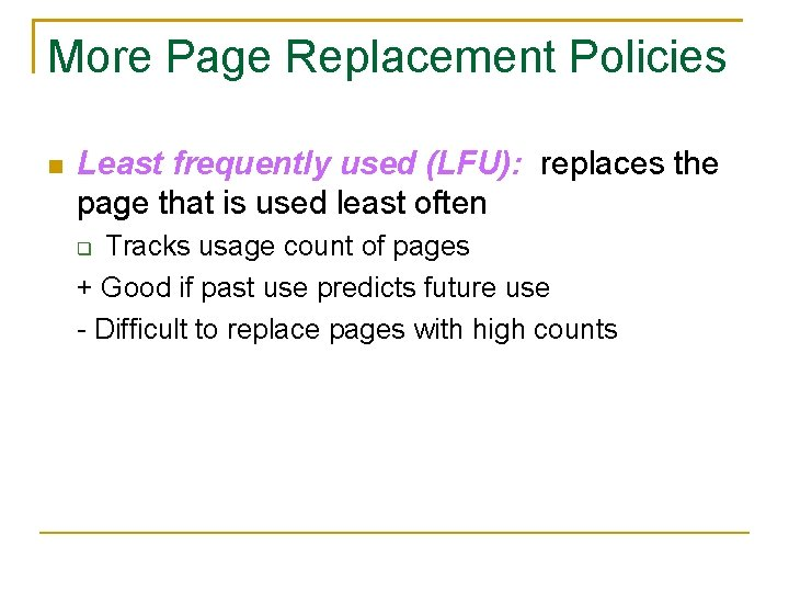 More Page Replacement Policies Least frequently used (LFU): replaces the page that is used