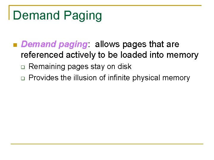 Demand Paging Demand paging: allows pages that are referenced actively to be loaded into