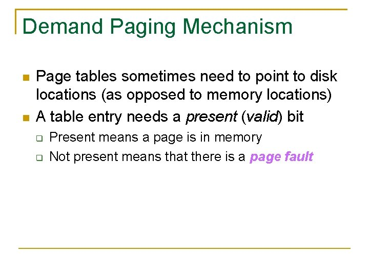 Demand Paging Mechanism Page tables sometimes need to point to disk locations (as opposed