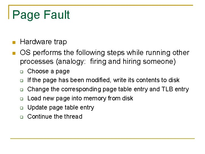 Page Fault Hardware trap OS performs the following steps while running other processes (analogy: