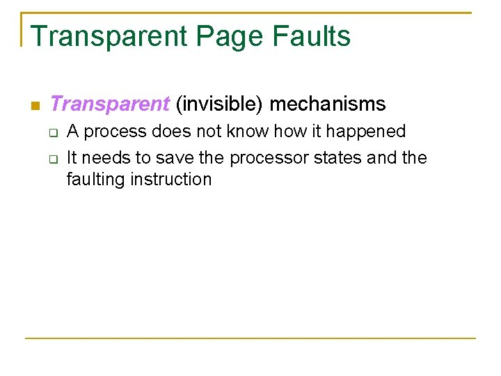 Transparent Page Faults Transparent (invisible) mechanisms A process does not know how it happened