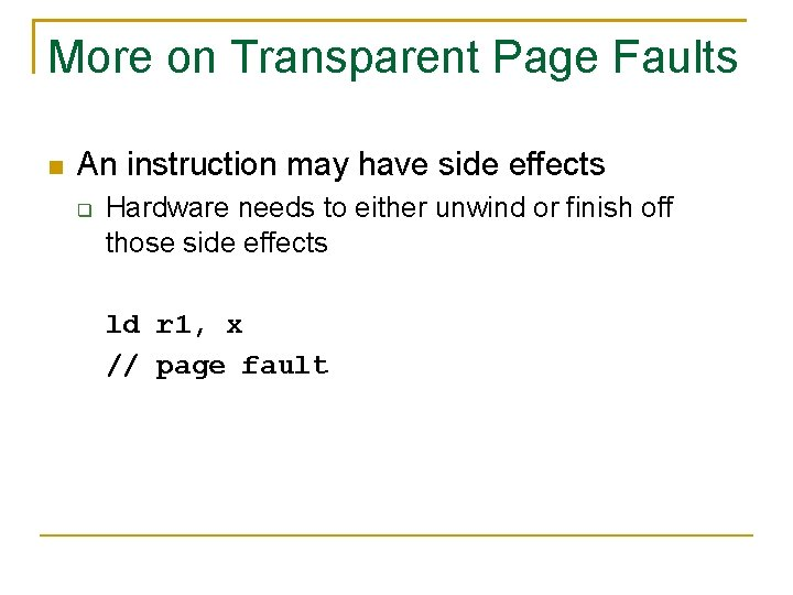 More on Transparent Page Faults An instruction may have side effects Hardware needs to