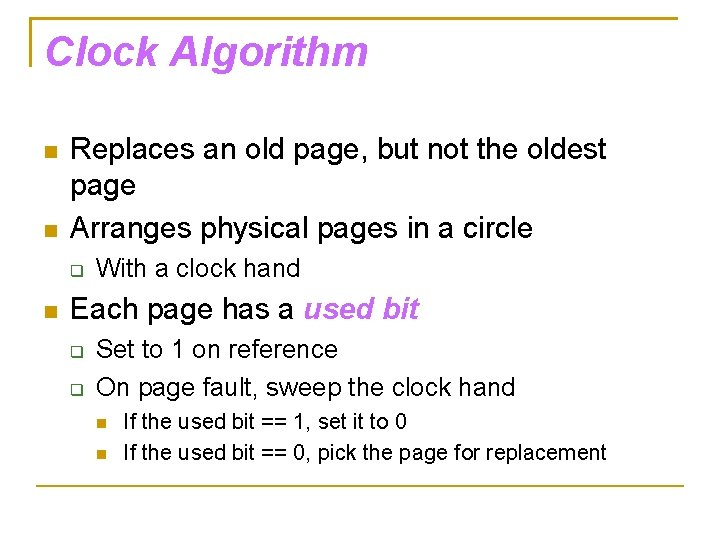 Clock Algorithm Replaces an old page, but not the oldest page Arranges physical pages
