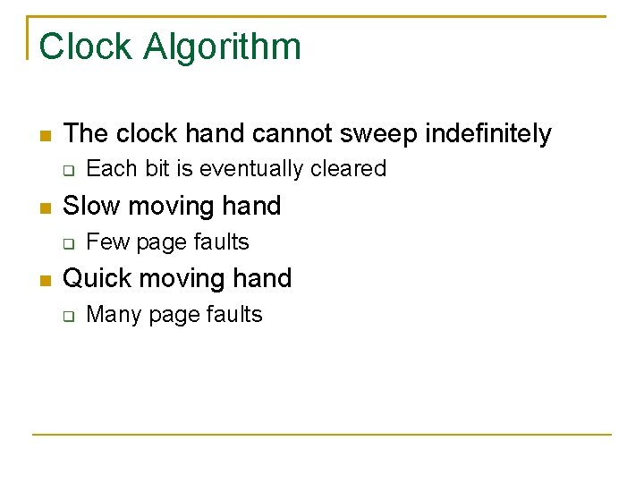Clock Algorithm The clock hand cannot sweep indefinitely Slow moving hand Each bit is