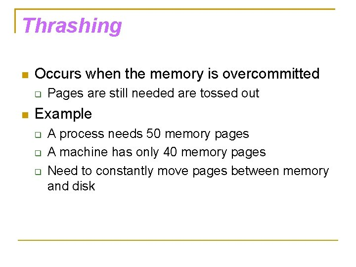 Thrashing Occurs when the memory is overcommitted Pages are still needed are tossed out